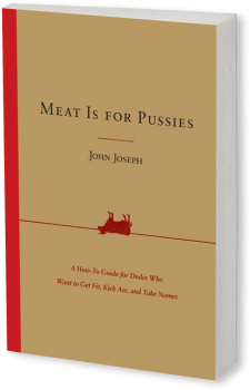 Book cover image: Meat Is for Pussies: A How-to Guide for Dudes Who Want to Get Fit, Kick Ass, and Take Names