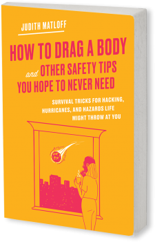 Book cover image: How to Drag a Body and Other Safety Tips You Hope to Never Need: Survival Tricks for Hacking, Hurricanes, and Hazards Life Might Throw at You